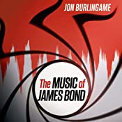 The Music of James Bond | [Jon Burlingame]