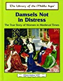 Damsels Not in Distress: The True Story of Women in Medieval Times (The Library of the Middle Ages) (0823939928) by Hopkins, Andrea