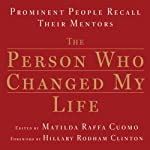The Person Who Changed My Life: Prominent People Recall Their Mentors | Matilda Raffa Cuomo (editor),Hillary Clinton (foreword)