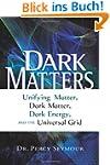 Dark Matters: Unifying Matter, Dark M...