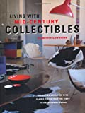 Living with Mid-century Collectibles - An inspiring guide for those who love collecting; from design classics by famous names such as Eames and Aalto, ... eBay finds and lucky fleamarket purchases