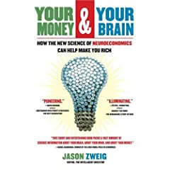 Your Money & Your Brain:  How the New Science of Neuroeconomics Can Help Make You Rich