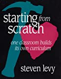 Starting From Scratch: One Classroom Builds Its Own Curriculum (0435072056) by Levy, Steven