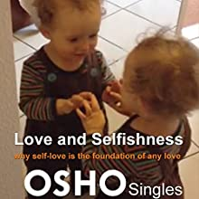 Love and Selfishness: Why Self-Love Is the Foundation of Any Love  by  OSHO Narrated by  OSHO