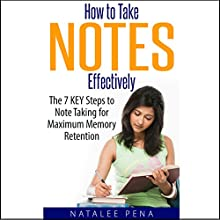 How to Take Notes Effectively: The 7 Key Steps to Note Taking for Maximum Memory Retention Audiobook by Natalee Pena Narrated by Mark Pena