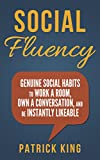 Social Fluency: Genuine Social Habits to Work a Room, Own a Conversation, and be Instantly Likeable...Even Introverts! (Social Skills, Communication Skills, Small Talk, People Skills Mastery)