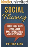 Social Skills - Social Fluency: Genuine Social Habits to Work a Room, Own a Conversation, and be Instantly Likeable...Even Introverts! (Communication Skills, Small Talk, People Skills Mastery)