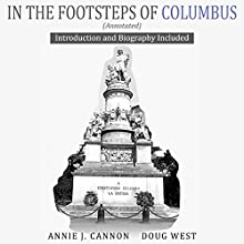 In the Footsteps of Columbus (Annotated): Introduction and Biography Included (       UNABRIDGED) by Annie Cannon, Doug West Narrated by Gregory Diehl