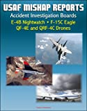 US Air Force Aerospace Accident Reports: Accident Investigation Boards for the E-4B Nightwatch Advanced Airborne Command Post, F -15C Eagle Fighter, QF-4E and QRF-4C Target Drones