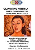OIL PAINTING WITH MILK: Safety For New Painters and School Art Classes