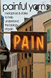 Painful Yarns: Metophors and Stories to Help Understand the Biology of Pain