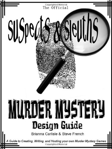 Suspects & Sleuth's Murder Mystery Design Guide: A Guide to Creating, Writing, and Hosting your own Murder Mystery Dinner Party Games