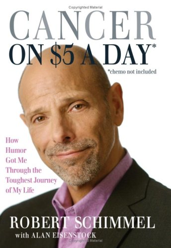 Cancer on $5 a Day* *(chemo not included): How Humor Got Me Through the Toughest Journey of My Life, ROBERT SCHIMMEL, ALAN EISENSTOCK