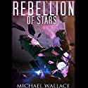 Rebellion of Stars: Starship Blackbeard, Book 4 Audiobook by Michael Wallace Narrated by Steve Barnes