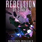 Rebellion of Stars: Starship Blackbeard, Book 4 | Michael Wallace
