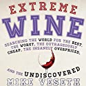 Extreme Wine: Searching the World for the Best, the Worst, the Outrageously Cheap, the Insanely Overpriced, and the Undiscovered (       UNABRIDGED) by Mike Veseth Narrated by John Badila