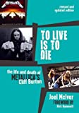 img - for To Live Is to Die: The Life and Death of Metallica's Cliff Burton book / textbook / text book