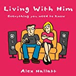 Living With Him: Everything You Need to Know | Alex Hallatt