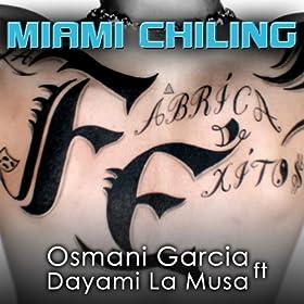 Amazon.com: Miami Chiling (feat. Dayami La Musa): Osmani Garcia: MP3