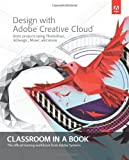 Design with Adobe Creative Cloud Classroom in a Book: Basic Projects Using Photoshop, InDesign, Muse, and More (Classroom in a Book (Adobe))