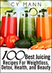 100 Best Juicing Recipes - For Weight...