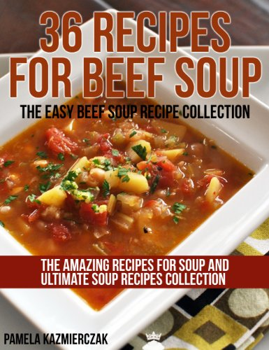 36 Recipes For Beef Soup - The Easy Beef Soup Recipe Collection (The Amazing Recipes for Soup and Ultimate Soup Recipes Collection Book 4) (Easy Beef Recipes compare prices)