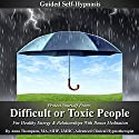 Protect Yourself from Difficult or Toxic People Guided Self-Hypnosis: For Healthy Energy & Relationships with Bonus Meditation Speech by Anna Thompson Narrated by Anna Thompson