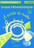 Mathématiques CM2 A portée de maths : Guide pédagogique Programmes 2008