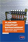 Plancher chauffant & rafrachissant : Rglementation, dimensionnement, mise en oeuvre, rglage (1Cdrom)