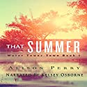 That Summer: A Water Tower Town Novel Audiobook by Alison Perry Narrated by Kelsey Osborne