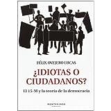 ¿Idiotas o ciudadanos?: El 15-M y la teoría de la democracia (Ensayo)