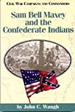 Sam Bell Maxey and the Confederate Indians (Civil War Campaigns and Commanders Series) (1886661030) by Waugh, John C.