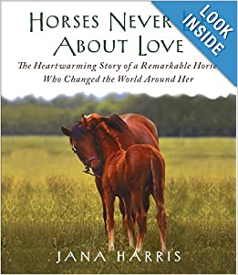 Horses Never Lie About Love: The Heartwarming Story of a