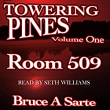 Towering Pines, Volume One: Room 509 Audiobook by Bruce A. Sarte Narrated by Seth Williams