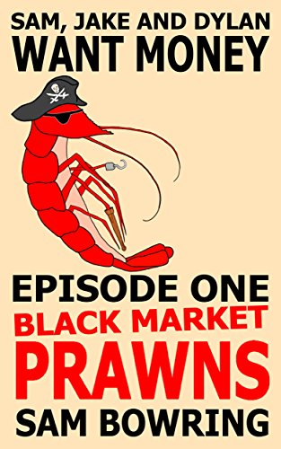 Sam Bowring - Sam, Jake and Dylan Want Money: Episode 1 - Black Market Prawns