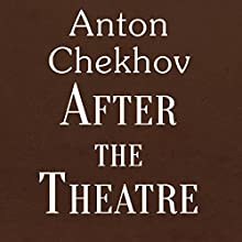 After the Theatre (       UNABRIDGED) by Anton Chekhov Narrated by Anastasia Bertollo