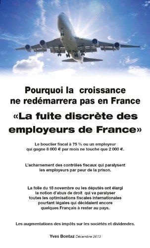 Yves BONTAZ - Pourquoi la croissance ne redémarrera pas en France: La fuite discrète des employeurs de France (French Edition)