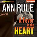 A Fever in the Heart: And Other True Cases: Ann Rule's Crime Files, Book 3 Audiobook by Ann Rule Narrated by Laural Merlington