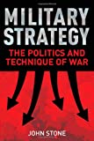 Book cover for Military Strategy: The Politics and Technique of War