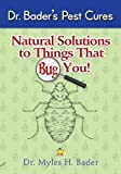 img - for Natural Solutions to Things That Bug You (Natural Solutions to Things That Bug You) by Dr. Myles Bader : {Natural Solutions to Things That Bug You} book / textbook / text book