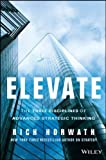 img - for By Rich Horwath Elevate: The Three Disciplines of Advanced Strategic Thinking (1st Edition) book / textbook / text book