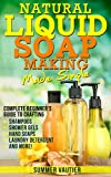 Natural Liquid Soap Making...Made Simple:  Complete Beginners Guide to Crafting Shampoos, Shower Gels, Hand Soaps, Laundry Soap, and More!