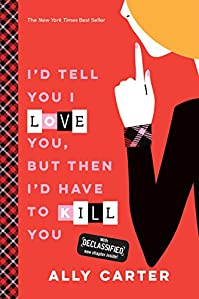 I''d Tell You I Love You, But Then I''d Have To Kill You by Ally Carter ebook deal