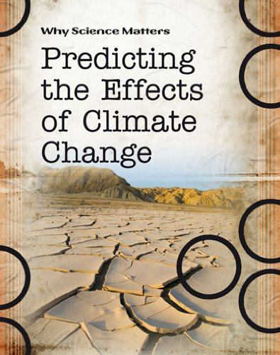 Predicting the Effects of Climate Change (Why Science Matters)
