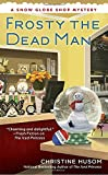 Frosty the Dead Man <br>(A Snow Globe Shop Mystery)	 by  Christine Husom in stock, buy online here