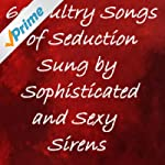 60 Sultry Songs of Seduction Sung by...