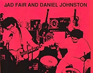 Daniel Johnston & Jad Fair
