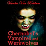 Chernobyl's Vampires and Werewolves | Vianka Van Bokkem