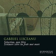 Sebastian, mon frère: Scrisoare catre un frate mai mare Audiobook by Gabriel Liiceanu Narrated by Gabriel Liiceanu