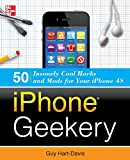 iPhone Geekery: 50 Insanely Cool Hacks and Mods for Your iPhone 4S (0071798668) by Hart-Davis, Guy